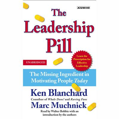 Printable The Leadership Pill: The Missing Ingredient in Motivating People Today Audiobook Cover Art
