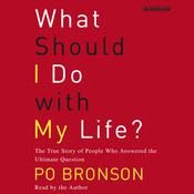 What Should I Do With My Life?: The True Story of People Who Answered the Ultimate Question Audiobook, by Po Bronson