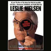 Leslie Nielsens The Naked Truth, by Leslie Nielsen