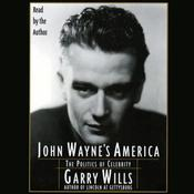 John Waynes America: The Politics of Celebrity, by Garry Wills