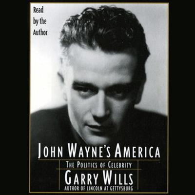 Printable John Wayne's America: The Politics of Celebrity Audiobook Cover Art