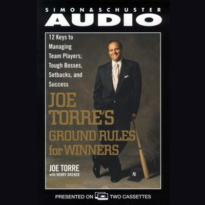 Printable Joe Torre's Ground Rules for Winners: Twelve Keys to Managing Team Players, Tough Bosses, Setbacks, and Success Audiobook Cover Art