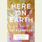 Here on Earth: A New Beginning, by Tim Flannery