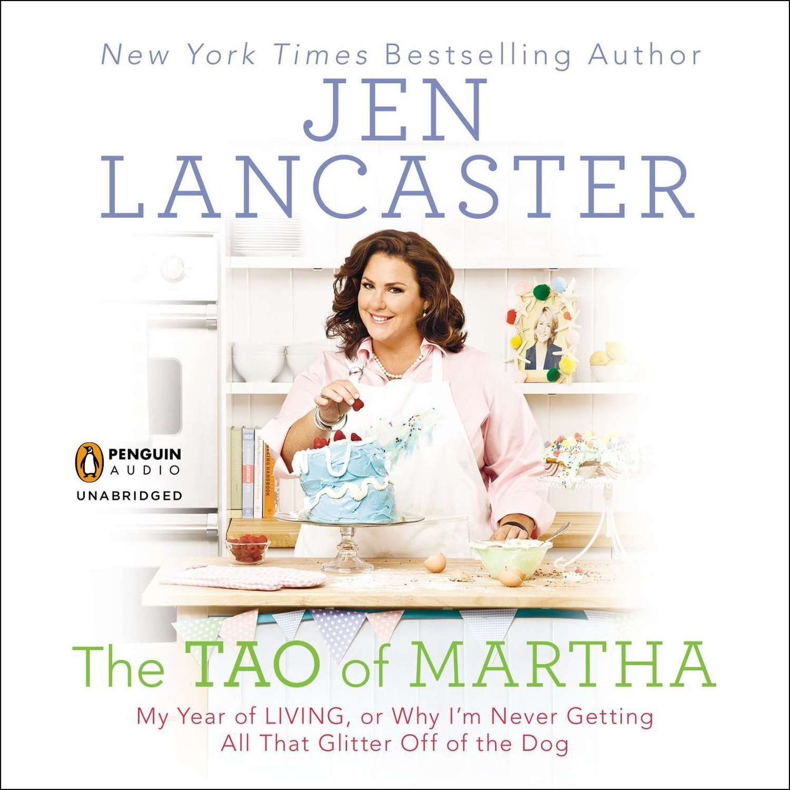Printable The Tao of Martha: My Year of LIVING; Or, Why I'm Never Getting All That Glitter Off of the Dog Audiobook Cover Art