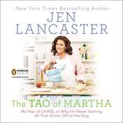 The Tao of Martha: My Year of LIVING; Or, Why Im Never Getting All That Glitter Off of the Dog, by Jen Lancaster