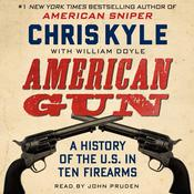 American Gun: A History of the U.S. in Ten Firearms Audiobook, by Chris Kyle, William Doyle