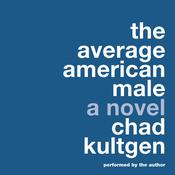 The Average American Male: A Novel Audiobook, by Chad Kultgen