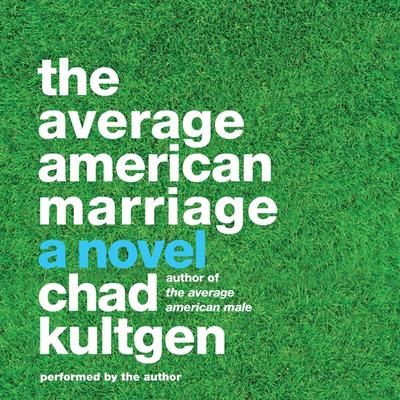 The Average American Marriage: A Novel Audiobook, by Chad Kultgen