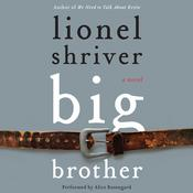 Big Brother: A Novel, by Lionel Shriver