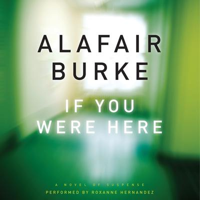 If You Were Here: A Novel of Suspense Audiobook, by Alafair Burke