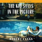 The Kid Stays in the Picture: A Notorious Life Audiobook, by Robert Evans