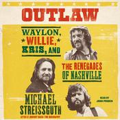 Outlaw: Waylon, Willie, Kris, and the Renegades of Nashville Audiobook, by Michael Streissguth