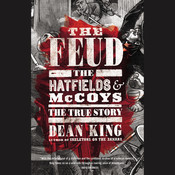 The Feud: The Hatfields and McCoys: The True Story Audiobook, by Dean King