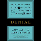 Denial: Self-Deception, False Beliefs, and the Origins of the Human Mind Audiobook, by Ajit Varki, Danny Brower
