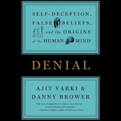Denial: Self-Deception, False Beliefs, and the Origins of the Human Mind Audiobook, by Ajit Varki