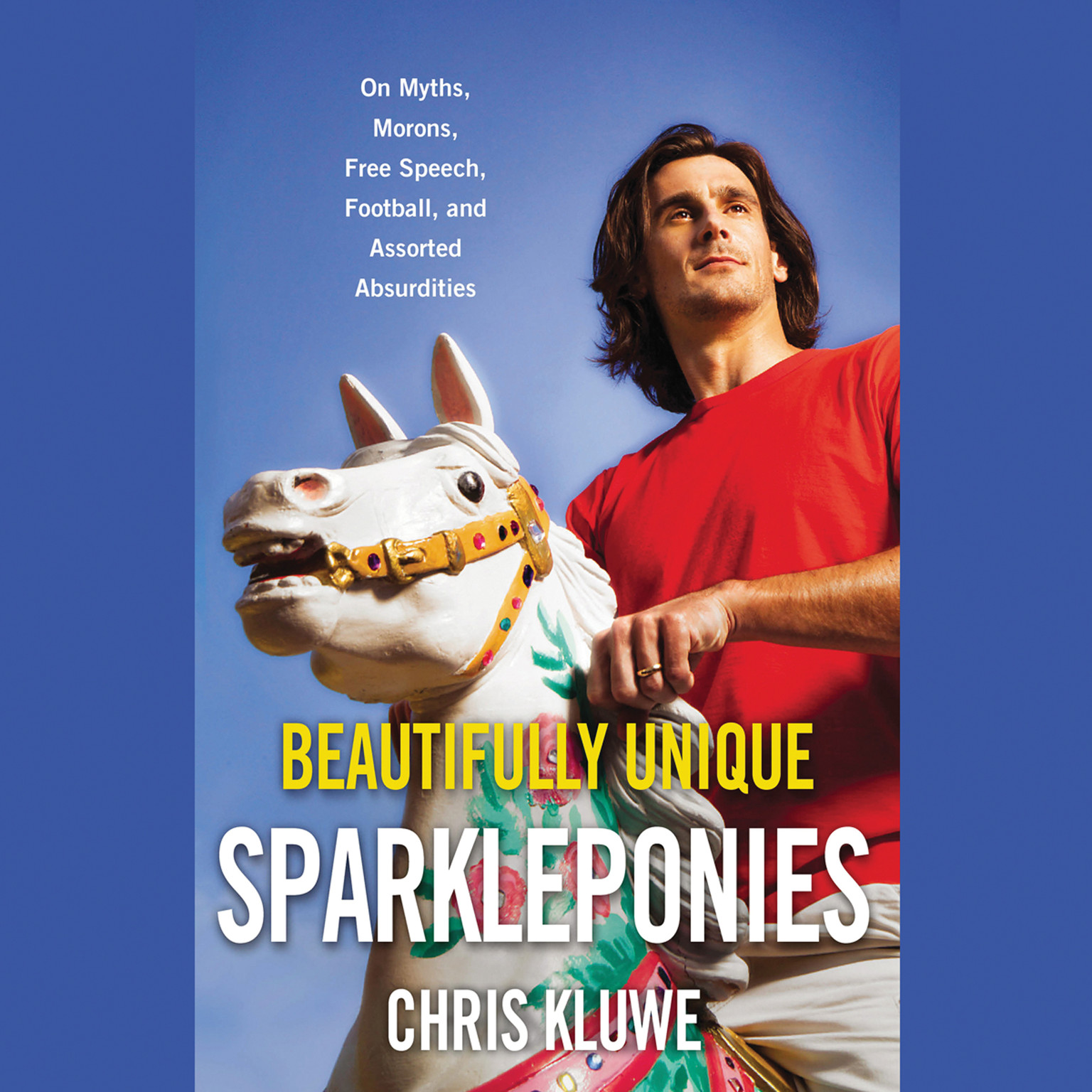 Printable Beautifully Unique Sparkleponies: On Myths, Morons, Free Speech, Football, and Assorted Absurdities Audiobook Cover Art