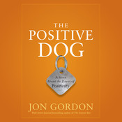 The Positive Dog: A Story About the Power of Positivity, by Jon Gordon