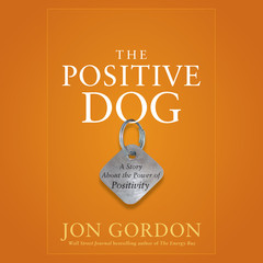 The Positive Dog: A Story About the Power of Positivity Audiobook, by Jon Gordon