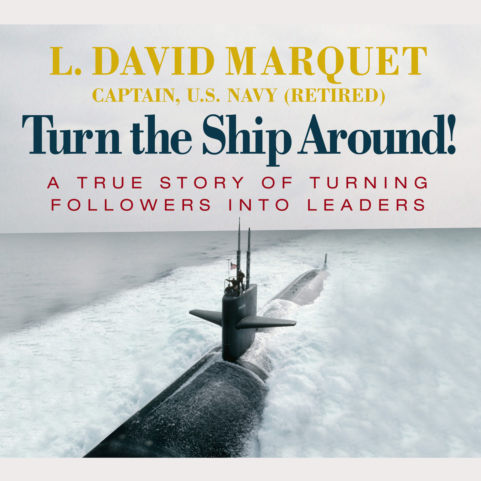 Printable Turn the Ship Around: A True Story of Turning Followers into Leaders Audiobook Cover Art