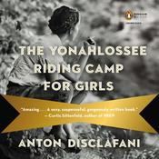 The Yonahlossee Riding Camp for Girls: A Novel Audiobook, by Anton DiSclafani