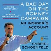 A Bad Day On the Romney Campaign: An Insiders Account Audiobook, by Gabriel Schoenfeld