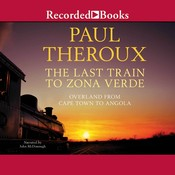 The Last Train to Zona Verde, by Paul Theroux