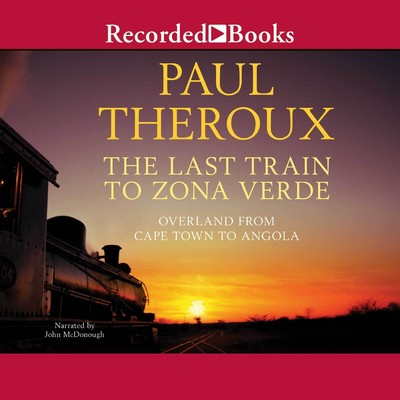 The Last Train to Zona Verde: My Ultimate African Safari Audiobook, by Paul Theroux
