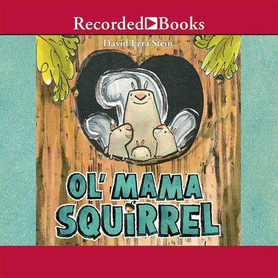 Ol' Mama Squirrel Audiobook, by David Ezra Stein