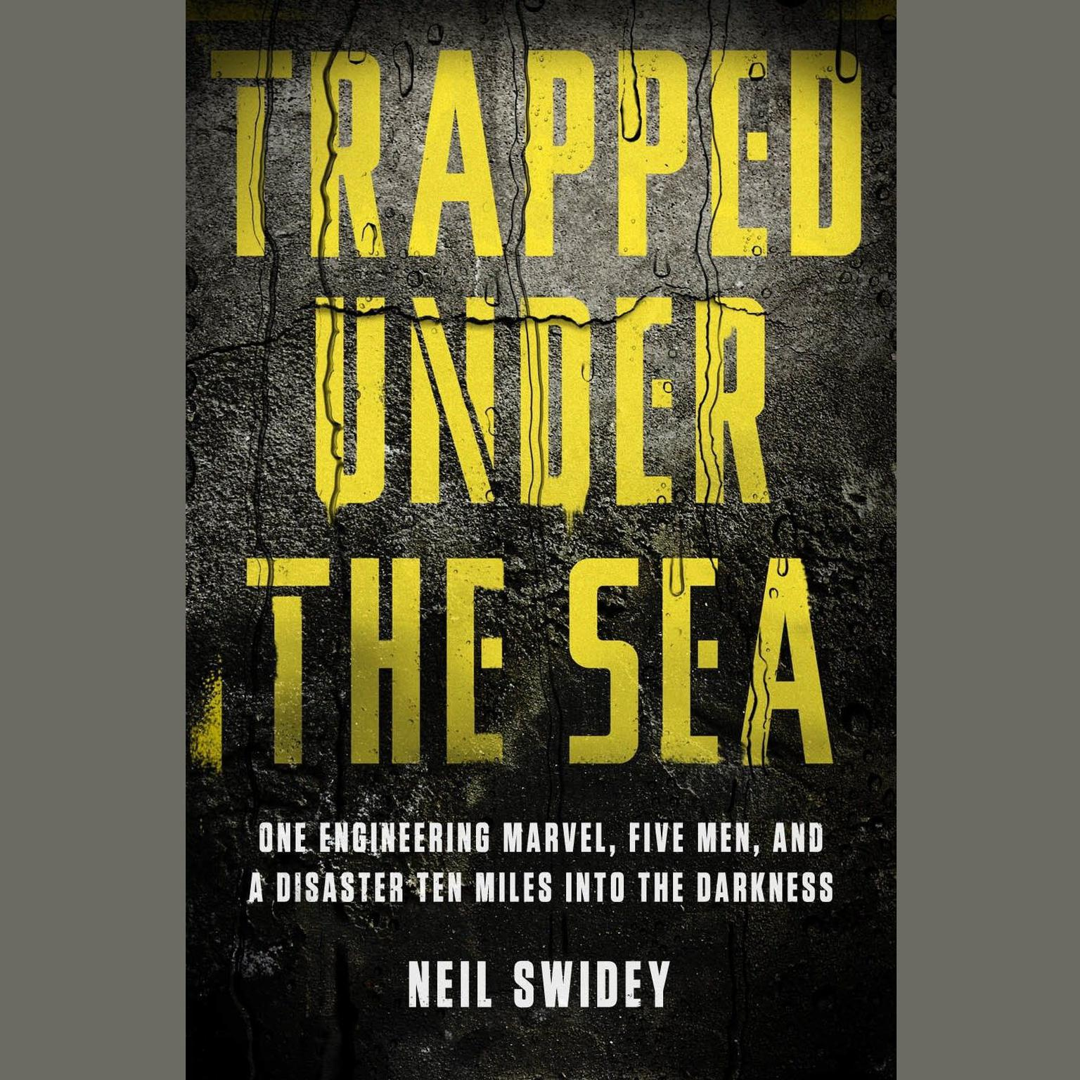 Printable Trapped Under the Sea: One Engineering Marvel, Five Men, and a Disaster Ten Miles Into the Darkness Audiobook Cover Art
