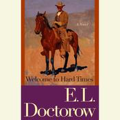 Welcome to Hard Times: A Novel Audiobook, by E. L. Doctorow