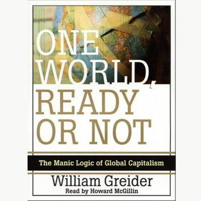 Printable One World, Ready or Not: The Manic Logic of Global Capitalism Audiobook Cover Art