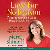 Love For No Reason: 7 Steps to Creating a Life of Unconditional Love, by Marci Shimoff