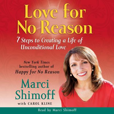 Love For No Reason: 7 Steps to Creating a Life of Unconditional Love Audiobook, by Marci Shimoff