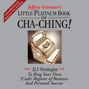 The Little Platinum Book of Cha-Ching: 32.5 Strategies to Ring Your Own (Cash) Register in Business and Personal Success Audiobook, by Jeffrey Gitomer