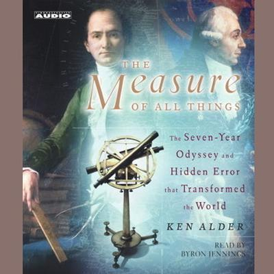 Printable The Measure of All Things: The Seven-Year Odyssey and Hidden Error That Transformed the World Audiobook Cover Art