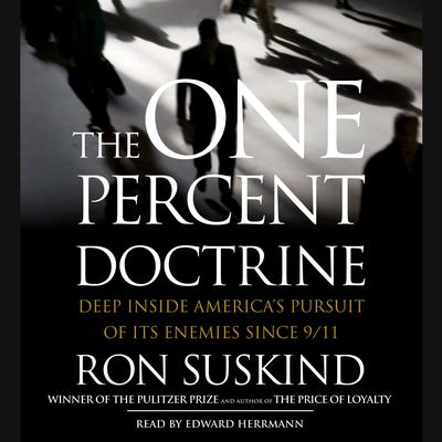 Printable The One Percent Doctrine: Deep Inside America's Pursuit of Its Enemies Since 9/11 Audiobook Cover Art