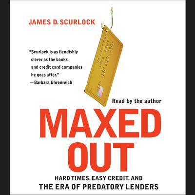 Printable Maxed Out: Hard Times, Easy Credit, and the Era of Predatory Lenders Audiobook Cover Art