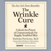 The Wrinkle Cure: Unlock the Power of Cosmeceuticals for Supple, Youthful Skin Audiobook, by Nicholas Perricone