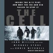 The Cell: Inside the 9/11 Plot, and Why the FBI and CIA Failed to Stop it, by John Miller, Michael Stone