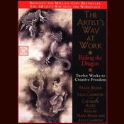 The Artists Way at Work: Riding the Dragon: Twelve Weeks to Creative Freedom Audiobook, by Mark Bryan