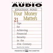 Your Money Matters: 21 Tips for Achieving Financial Security in the 21st Century Audiobook, by Jonathan D. Pond