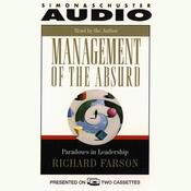 Management of the Absurd: Paradoxes In Leadership Audiobook, by Richard Farson