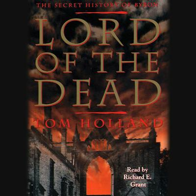 Printable Lord of the Dead: The Secret History of Byron Audiobook Cover Art