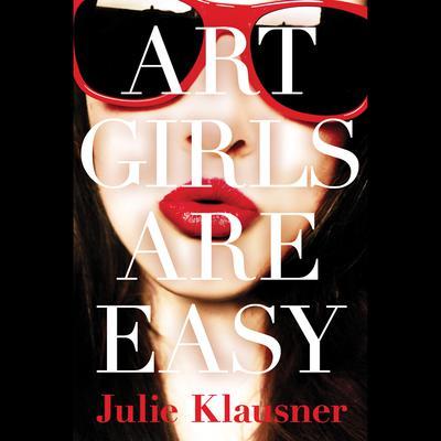 Art Girls Are Easy Audiobook, by Julie Klausner