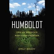 Humboldt: Life on America's Marijuana Frontier, by Emily Brady