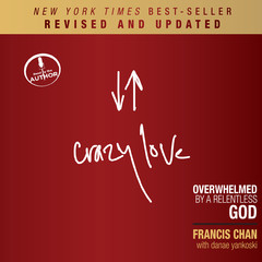 Crazy Love, Revised and Updated: Overwhelmed by a Relentless God Audiobook, by Francis Chan
