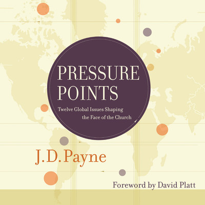 Pressure Points: Twelve Global Issues Shaping the Face of the Church Audiobook, by J. D. Payne