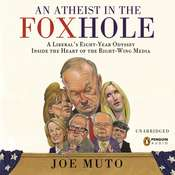 An Atheist in the FOXhole: A Liberals Eight-Year Odyssey into the Heart of the Right-Wing Media Audiobook, by Joe Muto