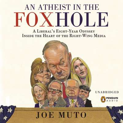 An Atheist in the FOXhole: A Liberal's Eight-Year Odyssey into the Heart of the Right-Wing Media Audiobook, by