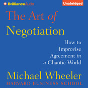 The Art of Negotiation: How to Improvise Agreement in a Chaotic World Audiobook, by Michael Wheeler
